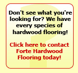 Don't see what you're looking for? Contact Forte Hardwood Flooring today!